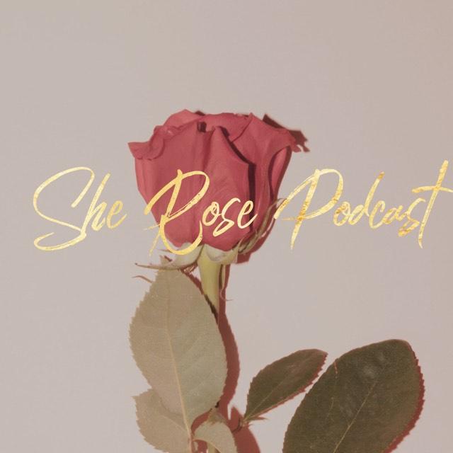 she rose podcast